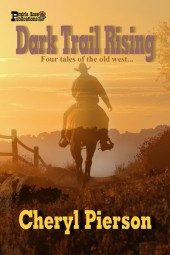 Dark Trail Rising: Four Tales of the Old West