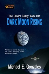 Dark Moon Rising (The Unborn Galaxy: Book One)