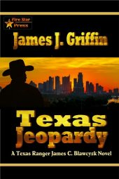 Texas Jeopardy: A Texas Ranger James C. Blawcyzk Novel