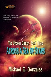 Across a Sea of Stars (The Unborn Galaxy Book Three)