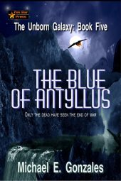 The Blue of Antyllus (The Unborn Galaxy Book 5)