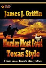 Murder Most Fowl–Texas Style: A Texas Ranger James C. Blawcyzk Novel