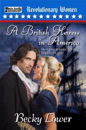 A British Heiress in America (Revolutionary Women Book 1)